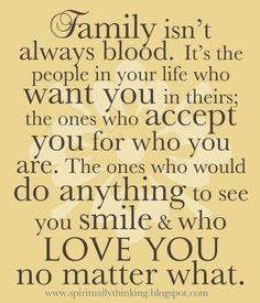 This is what my family is, some are blood and love me, others not and still love me all the same. <3