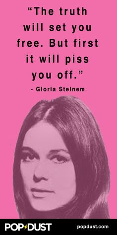 A great quote from Gloria Steinem!  www.popdust.com