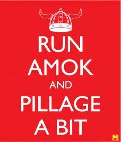 Run amok and pillage a bit