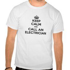 Keep Calm and Call an Electrician T Shirt, Hoodie Sweatshirt