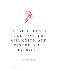 "George Washington Quote - ""Let Your Heart Feel For The Affliction and Distress of Everyone."" $18 on Etsy"