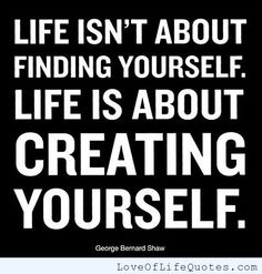 """George Bernard Shaw - """"Life isn't about finding yourself."""" - http://www.loveoflifequotes.com/life/george-bernard-shaw-life-isnt-about-finding-yourself/"""