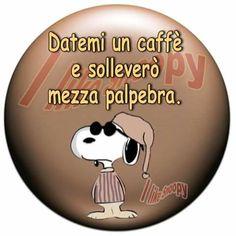 Datemi un caffè....