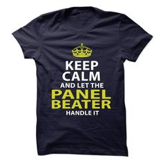 PANEL BEATER Keep Calm And Let Me Handle It T Shirts, Hoodie Sweatshirts