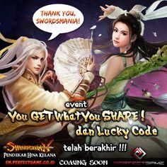 Hai Swordsmania!!  karena CBT sudah di buka, maka event You Get What You Share dan Event Lucky Code sudah di tutup!   untuk info lengkap tentang Event You Get What You Share, bisa dilihat di : http://goo.gl/IPTHBB  Info lengkap Event Lucky Code : http://goo.gl/idjPne  Ayo terus mainkan dan ikuti info-info di Official Grup Swordsman Online:  http://goo.gl/tRwkcF !!!