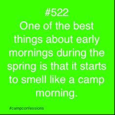 One of the best things about early mornings during the spring is that it starts to smell like a camp morning.
