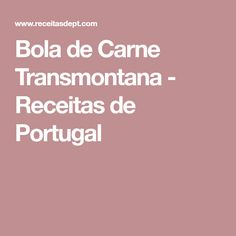 Bola de Carne Transmontana - Receitas de Portugal