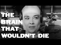 THE BRAIN THAT WOULDN'T DIE/Widescreen & Uncut (Full Movie 720P HD) https://www.youtube.com/watch?v=isRRpT22mPo