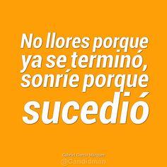 """""""No llores porque ya se terminó, sonríe porque sucedió"""". #GabrielGarciaMarquez #Citas #Frases @candidman"""