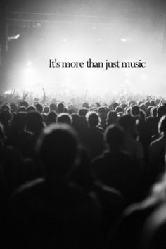 its more than just music. its a loophole. its an escape from life. its the thing that's kept so many people alive and helped them through rough times. its more than just music.