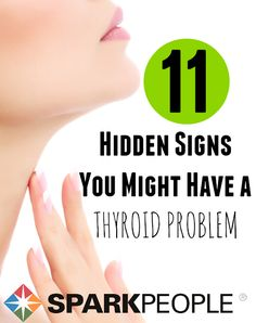 11 Hidden Signs You Might Have a Thyroid Problem.  Here are some of the most common red flags to watch out for--are you at risk? | via @SparkPeople