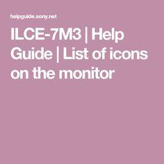 ILCE-7M3 | Help Guide | List of icons on the monitor Movie Records, Exposure Compensation, Airplane Mode, Color Filter, Camera Settings, Underwater Photography, Shutter Speed, Monitor, Icons