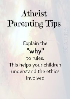 "Atheism, Religion, God is Imaginary, Children. Atheist Parenting Tips. Explain the ""why"" to rules. This helps your children understand the ethics involved. Parenting Advice, Kids And Parenting, Secular Humanism, Athiest, Anti Religion, Happy Thoughts, Life Lessons, Mindfulness, Wisdom"
