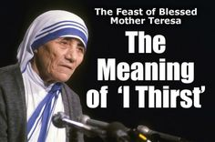 "33 Days to Morning Glory from Fr Gaitley of the Marians of the Immaculate Conception. Blessed Mother Teresa explains ""I thirst"""