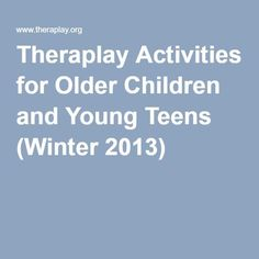Theraplay Activities for Older Children and Young Teens (Winter 2013)