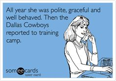 All year she was polite, graceful and well behaved. Then the Dallas Cowboys reported to training camp.