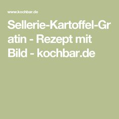 Sellerie-Kartoffel-Gratin - Rezept mit Bild - kochbar.de