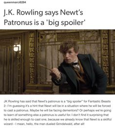 Fantastic Beasts 2 - you can read about this here: http://www.independent.co.uk/arts-entertainment/films/news/fantastic-beasts-2-newt-scamander-jk-rowling-patronus-big-spoiler-dumbledore-jude-law-johnny-depp-a7705941.html
