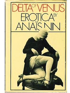 Delta of venus--Before you read Fifty shades please get some good erotica, Anais Nin's is one of the best the other is the Olympia Reader-