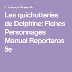 Les quichotteries de Delphine: Fiches Personnages Manuel Reporteros 5e