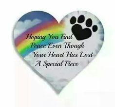 Hoping you find Peace even though your Heart has lost a Special piece. Pet Loss Quotes, Dog Quotes, Animal Quotes, Qoutes, Pet Loss Grief, Loss Of Dog, Sympathy Quotes, Pet Remembrance, Dog Died