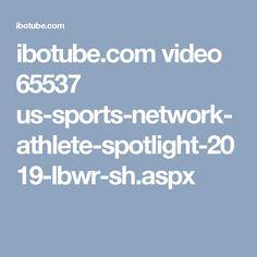 ibotube.com video 65537 us-sports-network-athlete-spotlight-2019-lbwr-sh.aspx