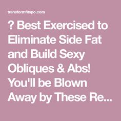 Best Exercised to Eliminate Side Fat and Build Sexy Obliques & Abs! You'll be Blown Away by These Results! - Transform Fitspo