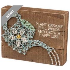 String Art Sign Plant Dreams Pull Weeds And Grow A Happy Life Watering Can Flower Primitives By Kathy