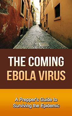 The Coming Ebola Virus: A Prepper's Guide to Surviving the Epidemic