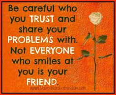Positive Inspirational Quotes: Be careful who you trust...