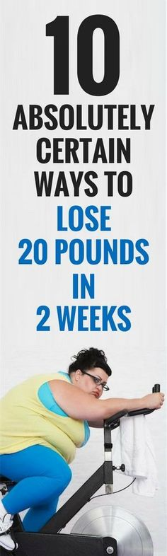 10 ways you can guarantee yourself losing 20 pounds in 2 weeks.