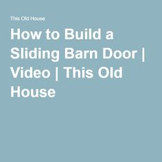 How to Build a Sliding Barn Door | Video | This Old House... this was a great video.  I will be watching it again.