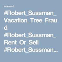 #Robert_Sussman_Vacation_Tree_Fraud #Robert_Sussman_Rent_Or_Sell #Robert_Sussman_San_Diego_CA