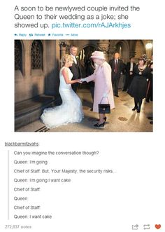 I feel like the queen is absolutely hilarious. From photobombing to wedding-crashing. She just does what she wants.