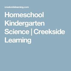 Homeschool Kindergarten Science | Creekside Learning