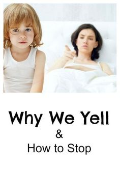 Parenting Tips Positive Parenting Why We Yell and How to Stop! | Creative Child