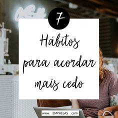 Confira os sete hábitos que têm me ajudado a acordar mais cedo e levar uma vida mais cheia de energia. São hábitos simples e que podem ajudar você também.