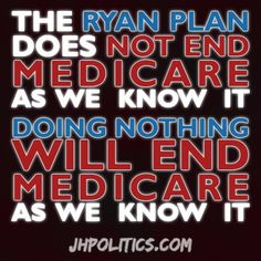 The Ryan plan does not end Medicare as we know it.  Doing nothing will end Medicare as we know it.
