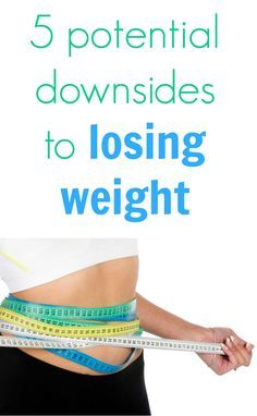 Potential Downsides To Losing Weight.