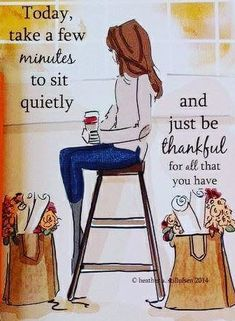 Today, take a few minutes to sit quietly and just be thankful for all that you have. Great Quotes, Me Quotes, Motivational Quotes, Inspirational Quotes, Good Thoughts, Positive Thoughts, Positive Quotes, Cool Words, Wise Words
