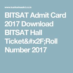 BITSAT Admit Card 2017 Download BITSAT Hall Ticket/Roll Number 2017