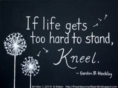If life gets too hard to stand, Kneel. - Gordon B. Hinkley ... Art © Robyn via her blog. Her shop: www.etsy.com/... Respect people, Respect copyright. Credit the artist. Link directly to the artist's website.   COPYRIGHT LAW REQUIREMENTS: pinterest.com/...  HOW TO FIND the ORIGINAL WEB SITE of an image: pinterest.com/...  Give the artist some credit! If you're fair, you care.