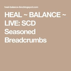HEAL ~ BALANCE ~ LIVE: SCD Seasoned Breadcrumbs