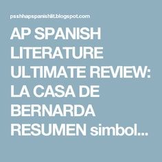 AP SPANISH LITERATURE ULTIMATE REVIEW: LA CASA DE BERNARDA RESUMEN simbolos/temas