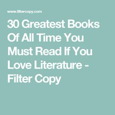 30 Greatest Books Of All Time You Must Read If You Love Literature - Filter Copy