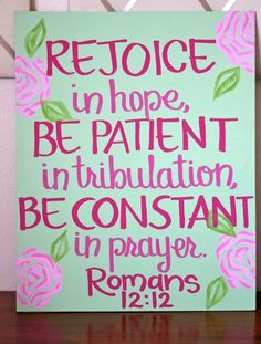 Romans 12:12  My favorite verse.