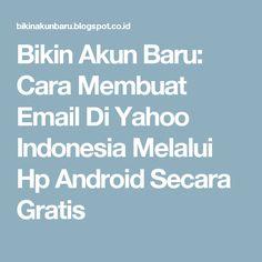 Bikin Akun Baru: Cara Membuat Email Di Yahoo Indonesia Melalui Hp Android Secara Gratis
