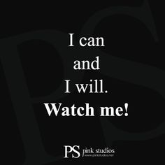 """""""I can and i will. Watch me!"""" #quotes #dailymotivation #words"""