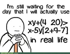 """This reminds me of """"In real life, there is no such thing like algebra"""""""