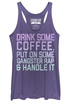 Drink Some Coffee Put On some Gangster Rap & Handle It #tanktop